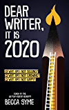 Dear Writer, It's 2020: Coping, Strategizing, and Writing When The World Is On Fire (QuitBooks for Writers Book 5)
