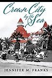 Crown City by the Sea: Coronado 1885-1900