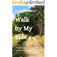 Walk by My Side: A Solo Journey to Santiago on the Portuguese Camino