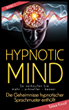 Hypnotic Mind - Die Geheimnisse hypnotischer Sprachmuster enthüllt (Band 1)