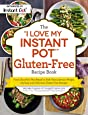 "The ""I Love My Instant Pot®"" Gluten-Free Recipe Book: From Zucchini Nut Bread to Fish Taco Lettuce Wraps, 175 Easy and Delicious Gluten-Free Recipes"