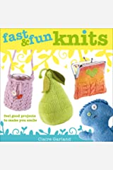 Fast & Fun Knits: Feel Good Projects to Make You Smile Kindle Edition