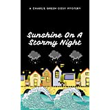 Sunshine On A Stormy Night: Charlie Green Cosy Mystery Book 4