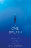 One Breath: Freediving, Death, and the Quest to Shatter Human Limits (English Edition)