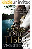 Bodies in the Tiber: An Ancient Rome Political Thriller (The Sertorius Scrolls Book 3)