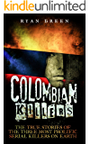 Colombian Killers: The True Stories of the Three Most Prolific Serial Killers on Earth (True Crime, Serial Killers, Murderers)