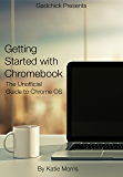 Getting Started with Chromebook: The Unofficial Guide to Chrome OS