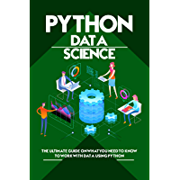 Python Data Science: The Ultimate Guide on What You Need to Know to Work with Data Using Python (English Edition)