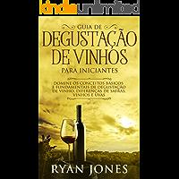 Guia De Degustação De Vinhos Para Iniciantes: Domine os Conceitos Básicos e Fundamentais de Degustação de Vinho, Diferenças de Safras, Vinhos e Uvas