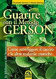 Guarire con il Metodo Gerson: Come sconfiggere il cancro e le altre malattie croniche (Biblioteca del benessere)