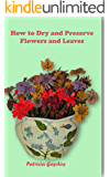 How to Dry and Preserve Flowers and Leaves (English Edition)