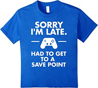 Sorry I'm Late Gamer T-Shirt Funny Gaming Geek Tee