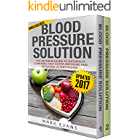 Blood Pressure: Solution - 2 Manuscripts - The Ultimate Guide to Naturally Lowering High Blood Pressure and Reducing…