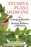 Invasive Plant Medicine: The Ecological Benefits and Healing Abilities of Invasives (English Edition)