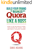 Build Your Brand and Business With Quora Like a Boss: How Get Millions of Views, Thousands of Email Subscribers, and Become a Thought Leader.