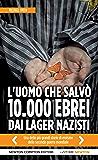 L'uomo che salvò 10.000 ebrei dai lager nazisti (eNewton Saggistica)