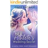 Her Athlete's Wedding Secret: A Small Town Celebrity Sweet Romance (Maple Creek Sweet Romance Book 4)