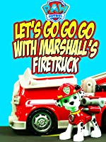 PAW PATROL - Let's Go Go Go with Marshall's Fire Truck