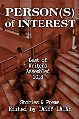 Person(s) of Interest: Best of Writers Assembled 2018 Kindle Edition