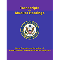 Transcripts of the Mueller Hearings: House Committee on the  Judiciary & House Permanent Select  Committee on Intelligence Hearings