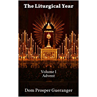 The Liturgical Year: Volume I - Advent