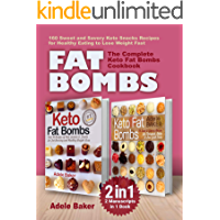 FAT BOMBS: The Complete Keto Fat Bombs Cookbook – 2 Manuscripts in 1 Book.  160 Sweet and Savory Keto Snacks Recipes for Healthy Eating to Lose Weight Fast