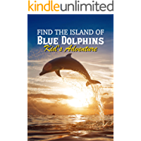 Find The Island Of Blue Dolphins: Kid's Adventure: Book Series For 10 Year Olds