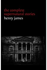 Henry James: The Complete Supernatural Stories (20+ tales of ghosts and mystery: The Turn of the Screw, The Real Right Thing, The Ghostly Rental, The Beast in the Jungle...) (Halloween Stories) Kindle Edition
