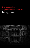 Henry James: The Complete Supernatural Stories (20+ tales of ghosts and mystery: The Turn of the Screw, The Real Right Thing, The Ghostly Rental, The Beast in the Jungle...) (Halloween Stories)