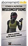 Fitness & Nutrition Misconceptions: Avoid 50 mistakes you're probably making (Sport & Exercise Science Book to Build Muscle, Eat Healthy, Burn Fat and Sculpt Your Body) (English Edition)