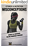 Fitness & Nutrition Misconceptions: Avoid 50 mistakes you're probably making (Sport & Exercise Science Book to Build Muscle, Eat Healthy, Burn Fat and Sculpt Your Body)