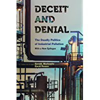 Deceit and Denial: The Deadly Politics of Industrial Pollution (California/Milbank Books on Health and the Public Book 6)