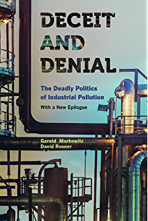 Deceit and Denial: The Deadly Politics of Industrial Pollution (California/Milbank Books on