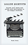Logline Shortcuts: Unlock your story and pitch your screenplay in one simple sentence