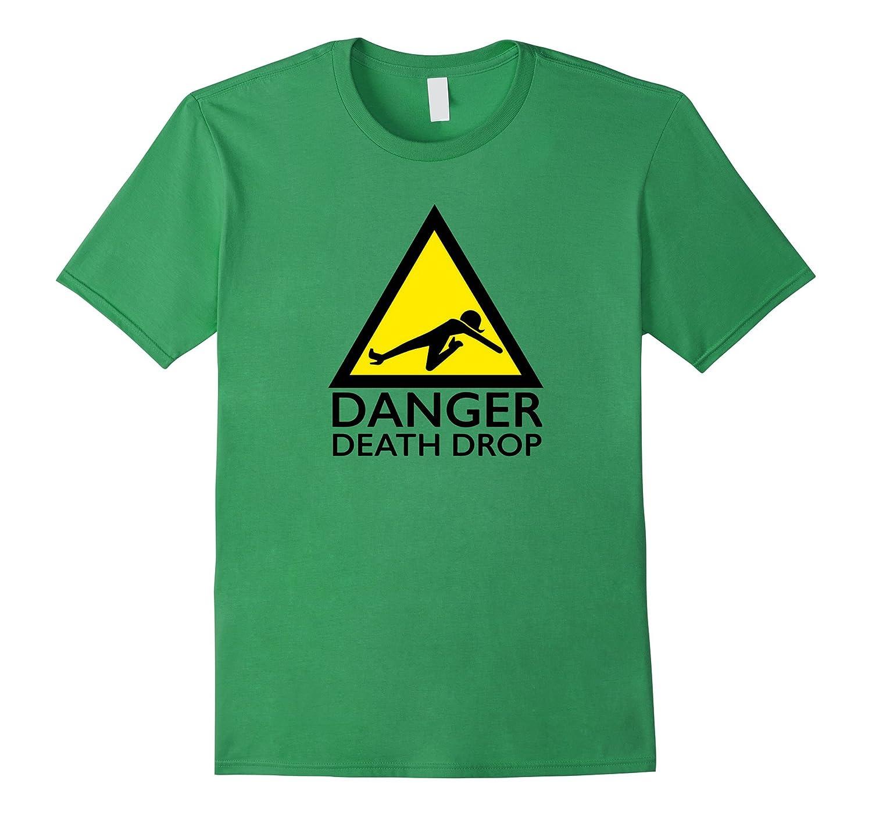 Danger Death Drop Funny Drag Queen T-Shirt-TH
