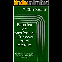 Estática de partículas. Fuerzas en el espacio.: Serie Problemas Resueltos de Mecánica Vectorial. Volumen 2.