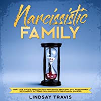 Narcissistic Family: Start Your Road to Recovery from Narcissistic Abuse and Toxic Relationships with Parents Suffering from Narcissistic Personality Disorder