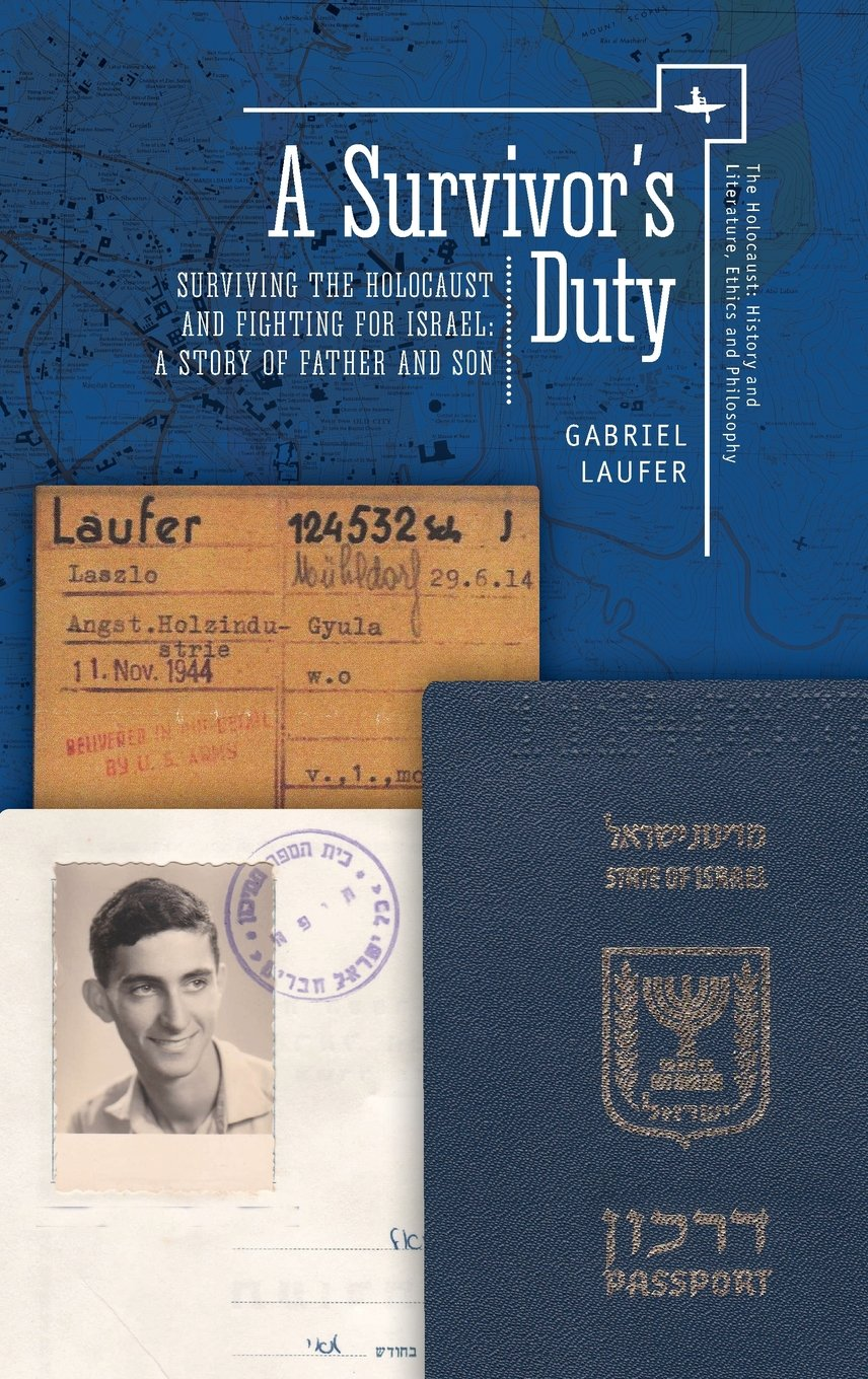 A Survivor's Duty: Surviving the Holocaust and Fighting for Israel--A Story of Father and Son (Holocaust: History and Literature, Ethics and Philosophy) by Academic Studies Press