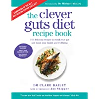 Clever Guts Diet Recipe Book: 150 delicious recipes to mend your gut and boost your health and wellbeing