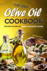 The Only Olive Oil Cookbook: Nature's Golden Oil: Sweet and Savory Recipes Kindle Edition
