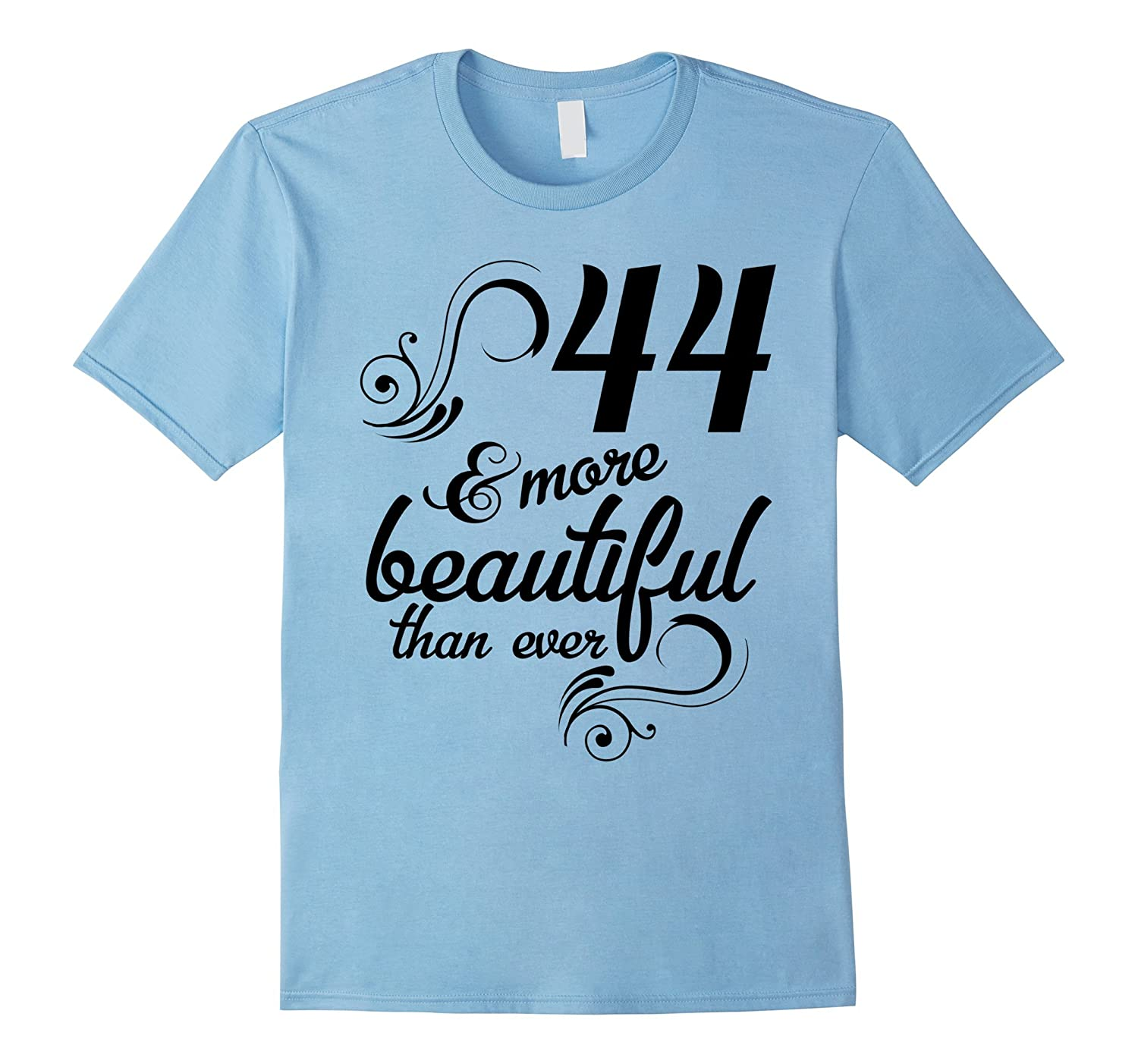 44 and more beautiful than ever Funny 44th Birthday Tshirt-TH