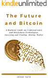 The Future and Bitcoin: A Beginner Guide on Cryptocurrency and Blockchain Technologies, Investing and Trading, Mining, Wallet