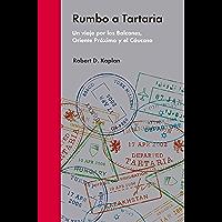 Rumbo a Tartaria: Un viaje por los Balcanes, Oriente Próximo y el Cáucaso (Ensayo Político)
