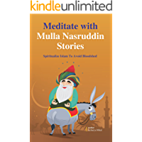 Meditate With Mulla Nasruddin Stories: Spiritualize Islam To Avoid Bloodshed