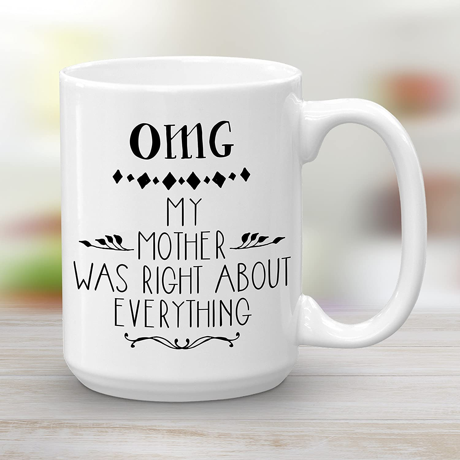 OMG My Mother Was Right About Everything, Mothers Day Gift, Ceramic Coffee Mug