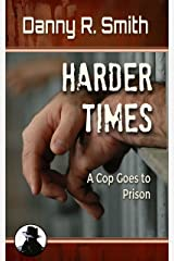 Harder Times: A Cop Goes to Prison Kindle Edition