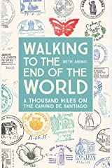 Walking to the End of the World: A Thousand Miles on the Camino De Santiago Kindle Edition