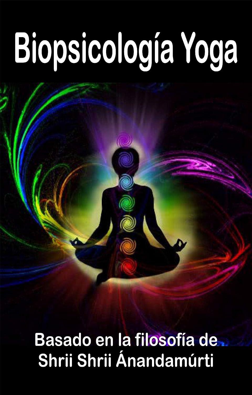 Biopsicología Yoga: Basado en la filosofía de Shrii Shrii ...