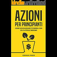 Azioni per principianti: Come guadagnare in borsa con un capitale minimo (Italian Edition)