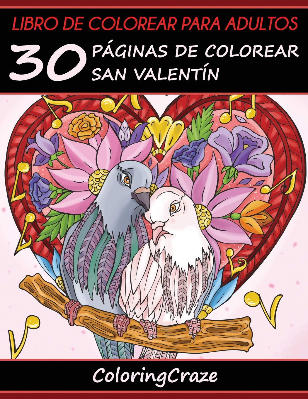 Read Online Libro de Colorear para Adultos: 30 Páginas de Colorear San Valentín (Colección Te Quiero) (Volume 1) (Spanish Edition) pdf epub